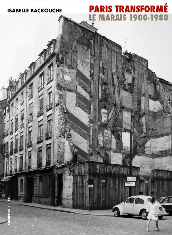 Paris transformé. Le Marais 1900-1980